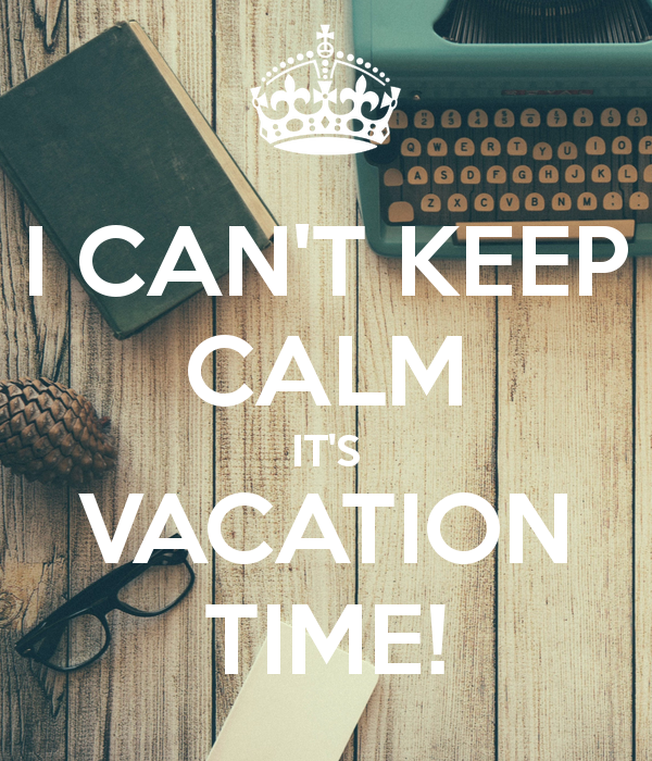 i-can-t-keep-calm-it-s-vacation-time
