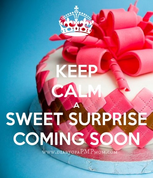 keep-calm-a-sweet-surprise-coming-soon-2